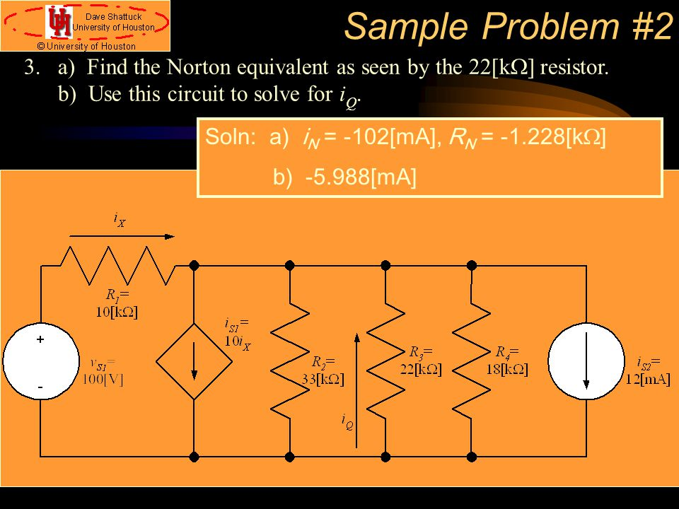 Sample Problem #2 3. a) Find the Norton equivalent as seen by the 22[kW] resistor. b) Use this circuit to solve for iQ.